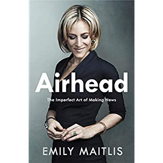 Airhead: The Imperfect Art of Making News (English Edition)