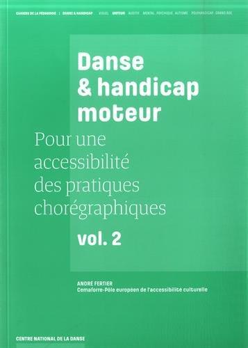 Danse et handicap moteur, pour une accessibilité des pratiques chorégraphiques, Vol. 2