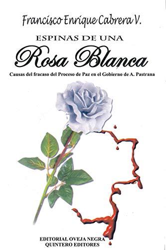 Espinas de una Rosa Blanca: Causas del fracaso del Proceso de Paz en el Gobierno de A. Pastrana