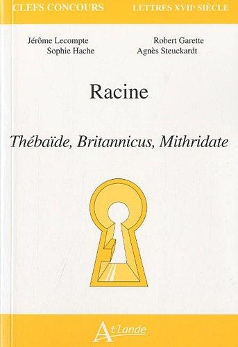 Racine, Thébaïde, Britannicus, Mithridate