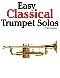 Easy Classical Trumpet Solos Featuring Music Of Bach Brahms Pachelbel Handel And Other Composers from Marco Musica Publishing