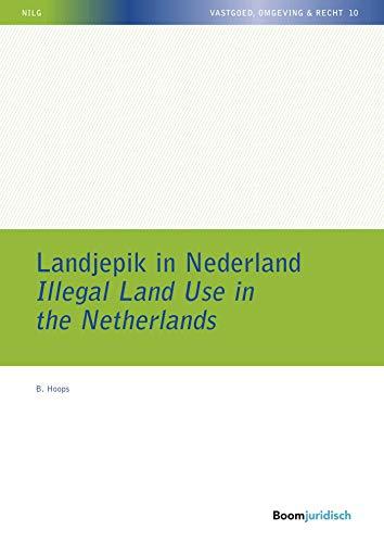 Landjepik in Nederland / Illegal Land Use in the Netherlands (NILG - Vastgoed, Omgeving en Recht Book 10) (Dutch Edition)