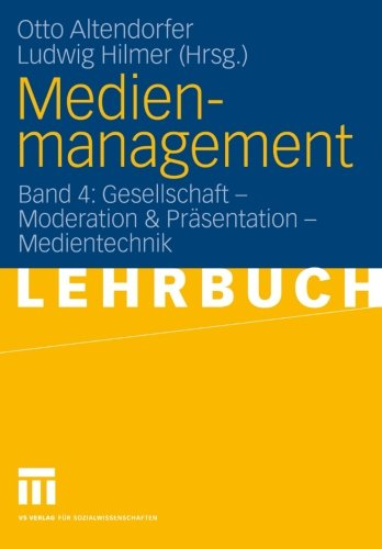 Medienmanagement: Band 4: Gesellschaft - Moderation & Prasentation - Medientechnik (German Edition)