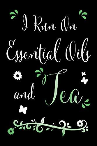 I Run On Essential Oils and Tea: A Funny Recipe Book For Essential Oil Fans and Green Tea Enthusiasts to Record and Rate Your Recipes (I Run On Essential Oils and Tea - Recipe Series, Band 1) -