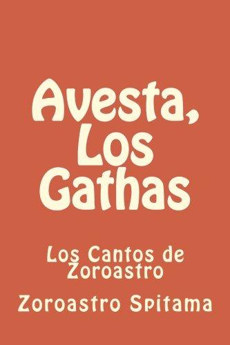 Avesta, Los Gathas: Los Cantos de Zoroastro: Volume 1 (Zoroastrismo)