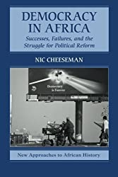 Democracy in Africa: Successes, Failures, and the Struggle for Political Reform (New Approaches to African History) by Nic Cheeseman (2015-05-12)