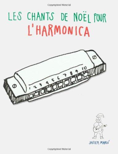 Les chants de Noël pour l'Harmonica: Chansons faciles en partitions et tablatures pour l'Harmonica! par Javier Marcó