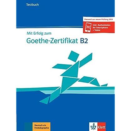Mit Erfolg zum Goethe-Zertifikat B2 : Testbuch