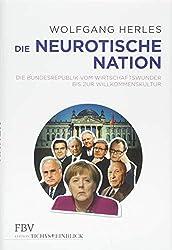 Die neurotische Nation: Die Bundesrepublik vom Wirtschaftswunder bis zur Willkommenskultur