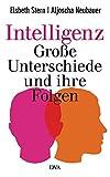 Intelligenz - Große Unterschiede und ihre Folgen - Elsbeth Stern, Aljoscha Neubauer