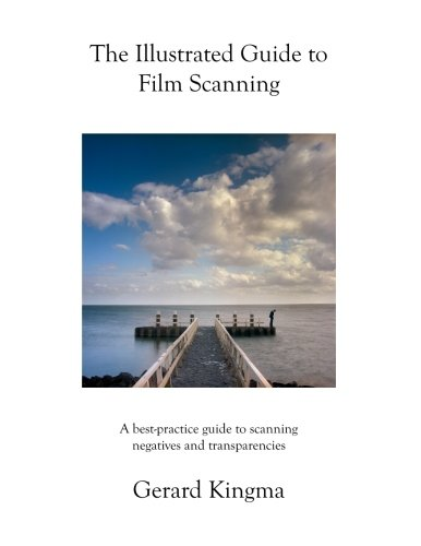 The Illustrated Guide to Film Scanning: A best-practice guide to scanning negatives and transparencies