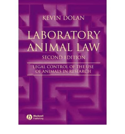 [(Laboratory Animal Law: Legal Control of the Use of Animals in Research )] [Author: Kevin Dolan] [Jun-2007]