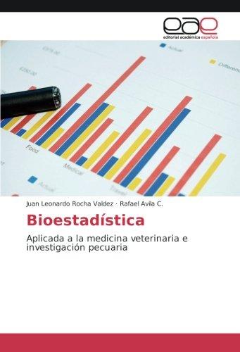 Bioestadística: Aplicada a la medicina veterinaria e investigación pecuaria por Juan Leonardo Rocha Valdez