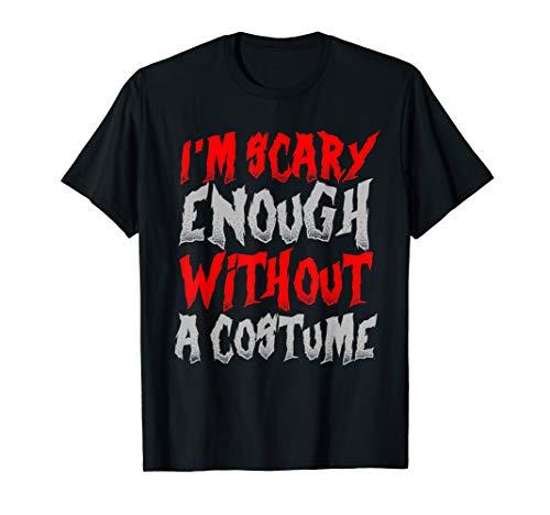 Ich bin gruselig genug ohne ein Kostüm Lustiges Halloween T-Shirt (Hausgemachte T Shirt Kostüm)