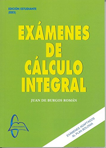 Exámenes de Cálculo Integral por Juan de Burgos Román