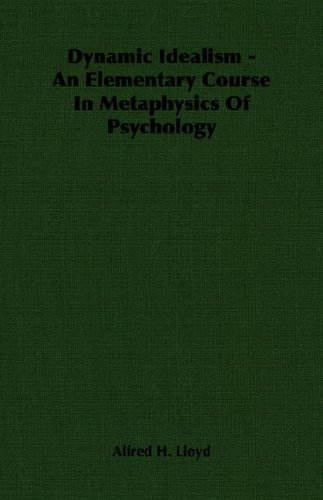 Dynamic Idealism - An Elementary Course In Metaphysics Of Psychology