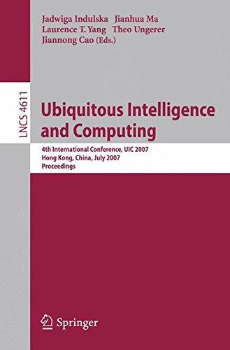 Ubiquitous Intelligence and Computing: 4th International Conference, UIC 2007, Hong Kong, China, July 11-13, 2007, Proceedings