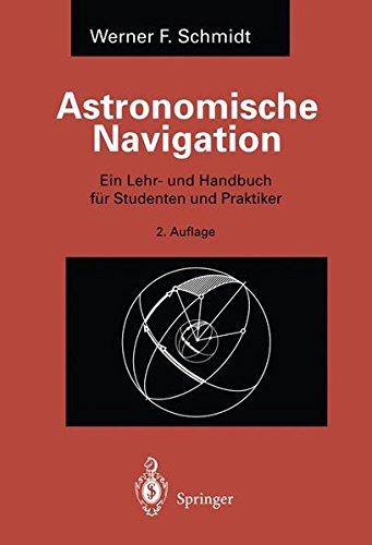 Astronomische Navigation: Ein Lehr- und Handbuch für Studenten und Praktiker (German Edition)