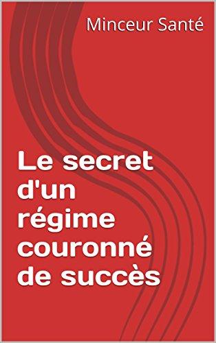 Livres gratuits en ligne Le secret d'un régime couronné de succès pdf ebook