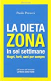 La dieta Zona in sei settimane. Magri, forti, sani per sempre