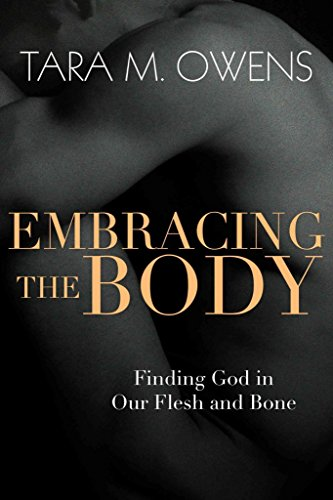 [(Embracing the Body : Finding God in Our Flesh and Bone)] [By (author) Tara M Owens] published on (March, 2015)