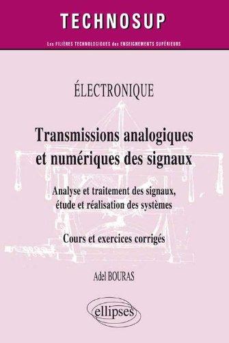 Transmissions analogiques et numériques des signaux - Analyse et traitement des signaux, étude et réalisation des systèmes - Cours et exercices corrigés