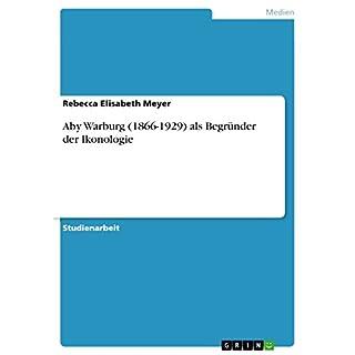 Aby Warburg (1866-1929) als Begründer der Ikonologie