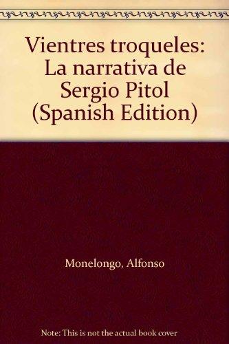 Vientres troqueles: La narrativa de Sergio Pitol (Spanish Edition)