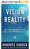 Vision to Reality: How Short Term Massive Action Equals Long Term Maximum Results (English Edition)