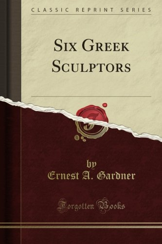 Six Greek Sculptors (Classic Reprint) por Ernest A. Gardner
