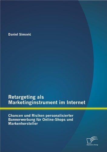 Retargeting als Marketinginstrument im Internet: Chancen und Risiken personalisierter Bannerwerbung für Online-Shops und Markenhersteller