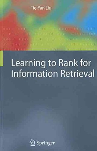 [(Learning to Rank for Information Retrieval)] [By (author) Tie-Yan Liu] published on (May, 2011)