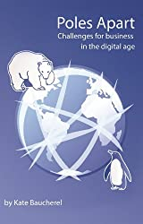 [(Poles Apart - Challenges for Business in the Digital Age)] [ By (author) Kate Baucherel ] [February, 2014]