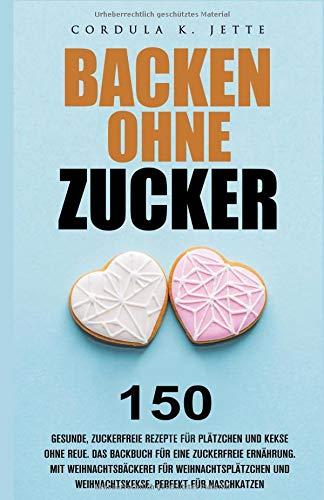 Weihnachtskekse Buch.Backen Ohne Zucker 150 Gesunde Zuckerfreie Rezepte Für Plätzchen