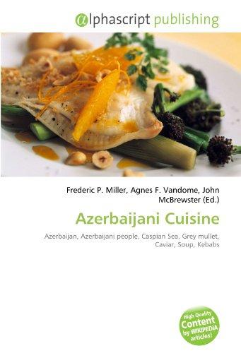 Azerbaijani Cuisine: Azerbaijan, Azerbaijani people, Caspian Sea, Grey mullet, Caviar, Soup, Kebabs