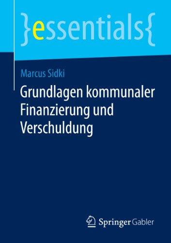 Grundlagen kommunaler Finanzierung und Verschuldung (essentials) (German Edition)