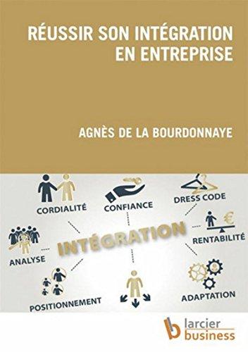 Réussir son intégration en entreprise par Agnès de la Bourdonnaye
