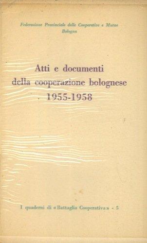 Atti e documenti della cooperazione bolognese 1955-1958.