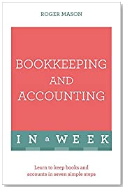 Bookkeeping And Accounting In A Week: Learn To Keep Books And Accounts In Seven Simple Steps (Teach Yourself: In a Week)