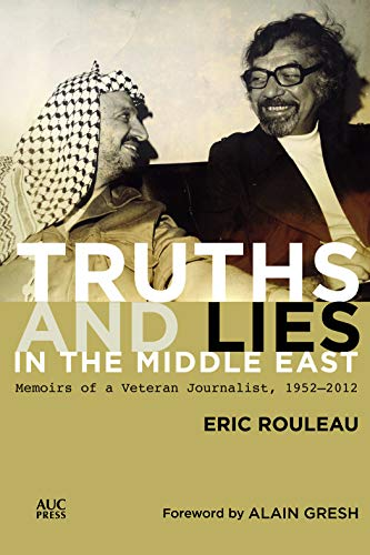 Truths and Lies in the Middle East: Memoirs of a Veteran Journalist, 1952-2012