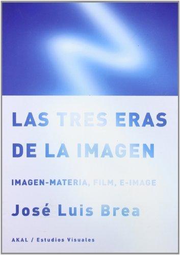 Las tres eras de la imagen / The three eras of the image (Spanish Edition) by Brea, Jose Luis (2010) Paperback
