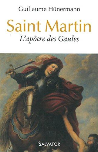 Saint Martin. L´Apôtre des Gaules par Guillaume Hünermann