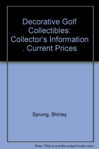 Decorative Golf Collectibles: Collector's Information . Current Prices por Shirley Sprung