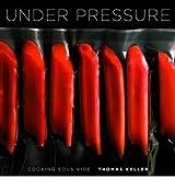 Under Pressure: Cooking Sous Vide [ UNDER PRESSURE: COOKING SOUS VIDE ] by Keller, Thomas (Author) Nov-17-2008 [ Hardcover ]