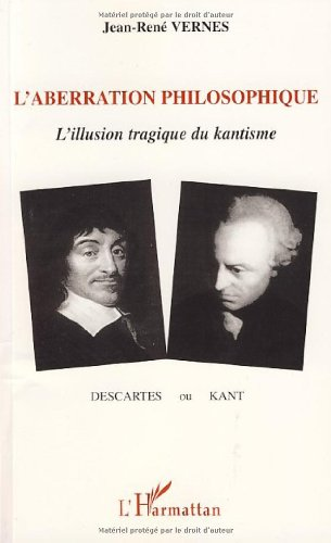 L'aberration philosophique : Descartes ou Kant ?