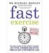 [(Fast Exercise)] [ By (author) Michael Mosley, With Peta Bee ] [December, 2013]