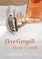 How I Cook: An inspiring collection of recipes, revealing the secrets of Skye's home cooking