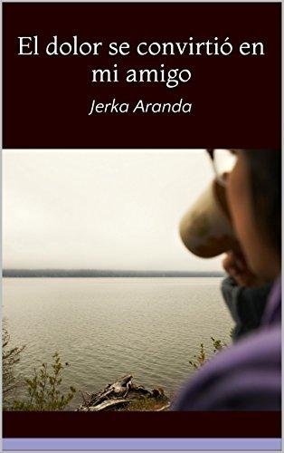 El dolor se convirtió en mi amigo: Jerka Aranda