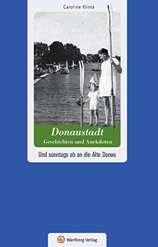 Donaustadt - Geschichten und Anekdoten. Und sonntags ab an die Alte Donau (Geschichten und Anekdoten aus Österreich)
