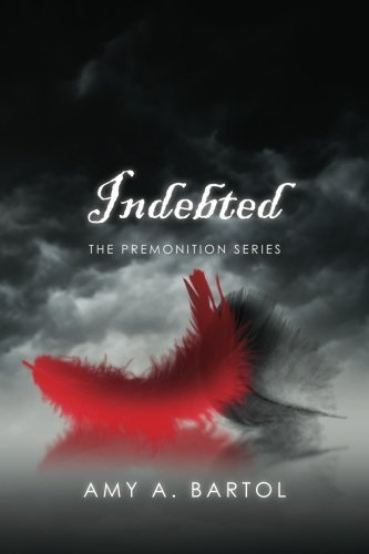 Indebted: The Premonition Series by Amy A. Bartol (2012-04-16)